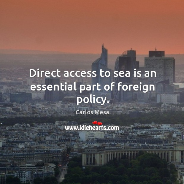 Direct access to sea is an essential part of foreign policy. Image