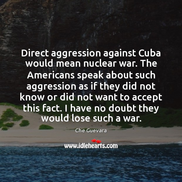 Direct aggression against Cuba would mean nuclear war. The Americans speak about Image