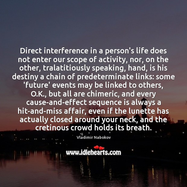 Direct interference in a person's life does not enter our scope of Vladimir Nabokov Picture Quote