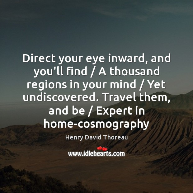 Image, Direct your eye inward, and you'll find / A thousand regions in your