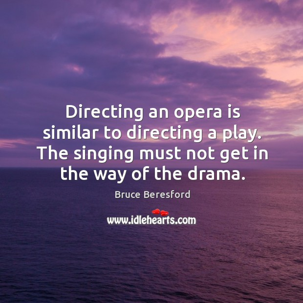 Image, Directing an opera is similar to directing a play. The singing must not get in the way of the drama.