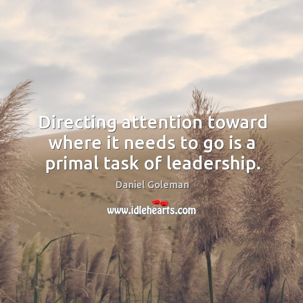 Directing attention toward where it needs to go is a primal task of leadership. Image