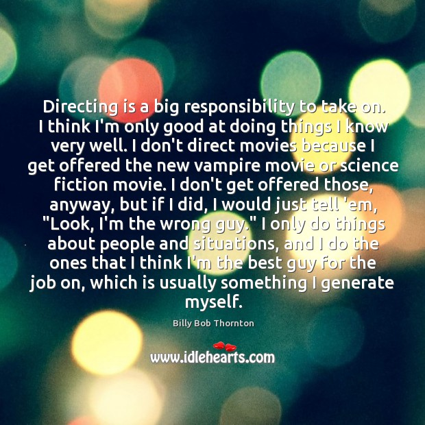 Directing is a big responsibility to take on. I think I'm only Image