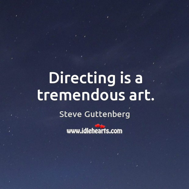 Directing is a tremendous art. Steve Guttenberg Picture Quote