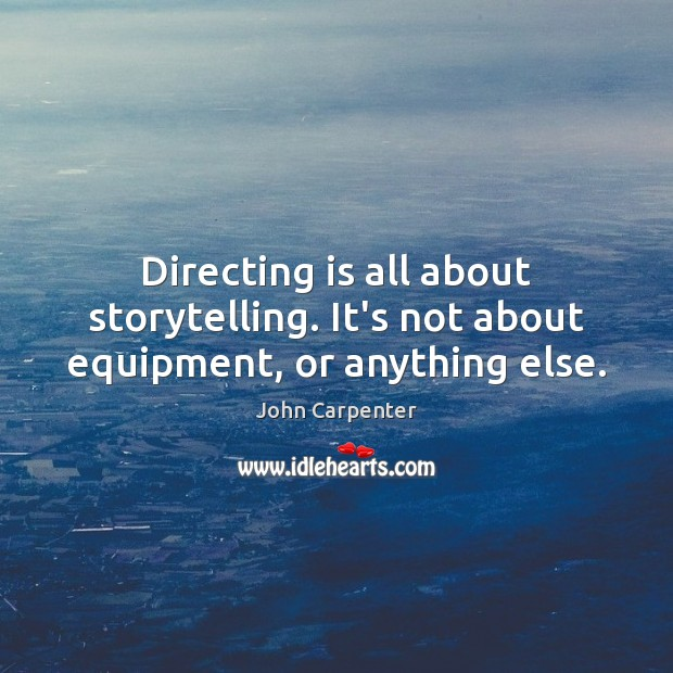 Image, Directing is all about storytelling. It's not about equipment, or anything else.