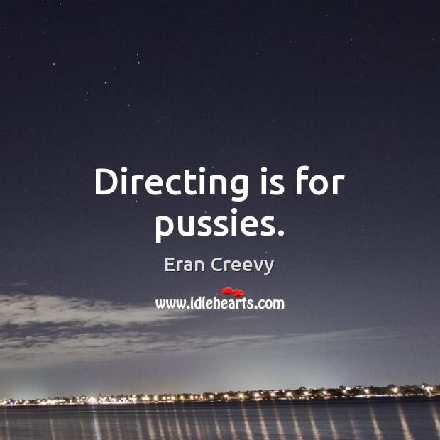 Directing is for pussies. Image
