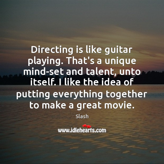 Image, Directing is like guitar playing. That's a unique mind-set and talent, unto