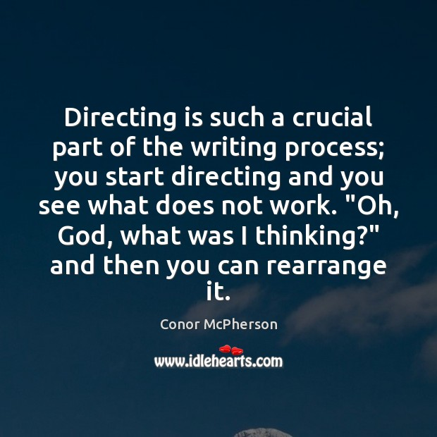 Image, Directing is such a crucial part of the writing process; you start