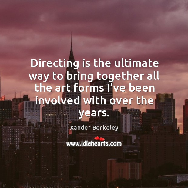 Directing is the ultimate way to bring together all the art forms I've been involved with over the years. Image