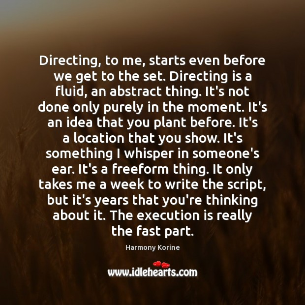 Directing, to me, starts even before we get to the set. Directing Harmony Korine Picture Quote