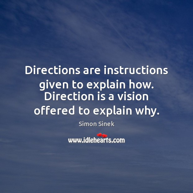 Directions are instructions given to explain how. Direction is a vision offered Simon Sinek Picture Quote