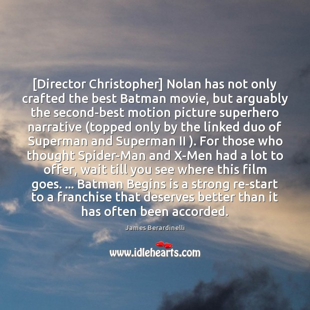 Image, [Director Christopher] Nolan has not only crafted the best Batman movie, but