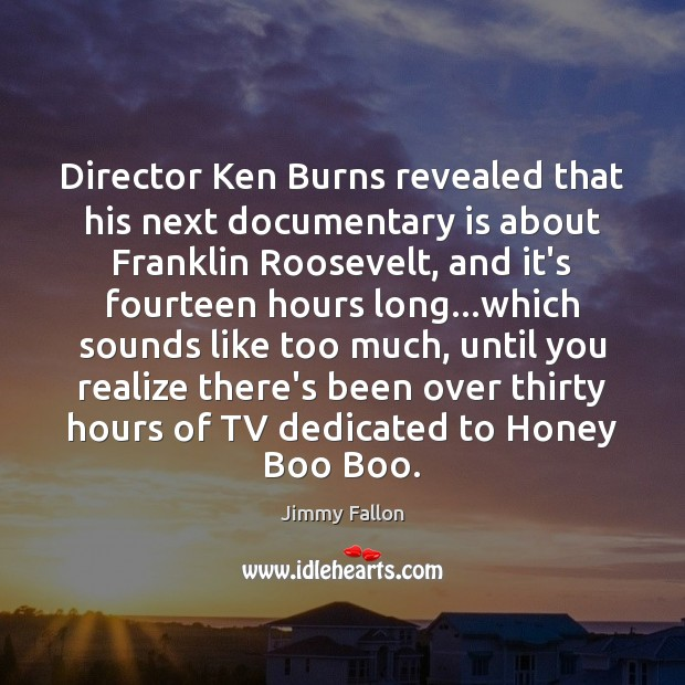 Director Ken Burns revealed that his next documentary is about Franklin Roosevelt, Realize Quotes Image