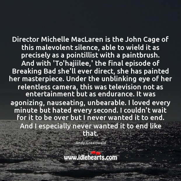 Director Michelle MacLaren is the John Cage of this malevolent silence, able Image