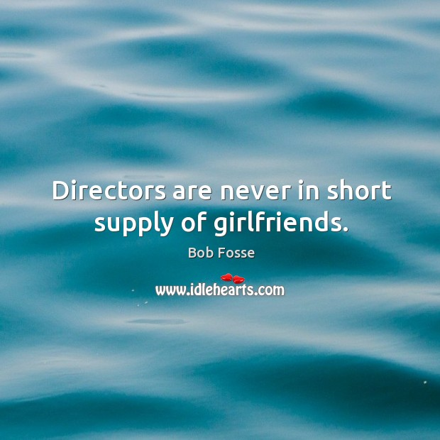 Image, Directors are never in short supply of girlfriends.