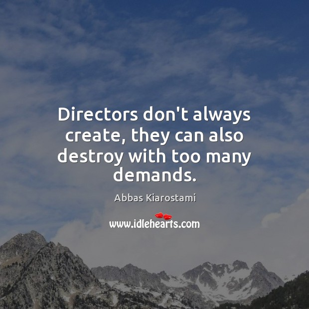 Directors don't always create, they can also destroy with too many demands. Image