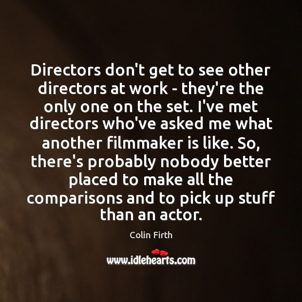Image, Directors don't get to see other directors at work – they're the