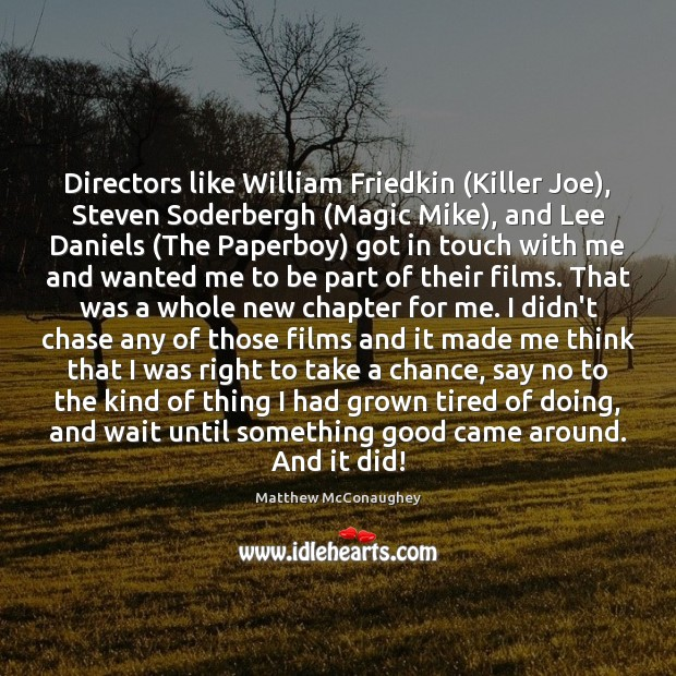 Image, Directors like William Friedkin (Killer Joe), Steven Soderbergh (Magic Mike), and Lee