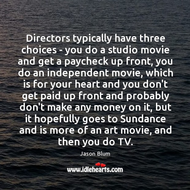 Directors typically have three choices – you do a studio movie and Jason Blum Picture Quote
