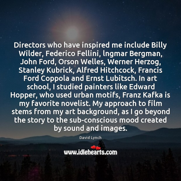 Directors who have inspired me include Billy Wilder, Federico Fellini, lngmar Bergman, Image