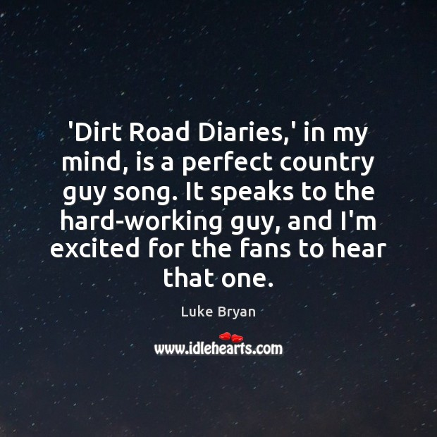 'Dirt Road Diaries,' in my mind, is a perfect country guy Image
