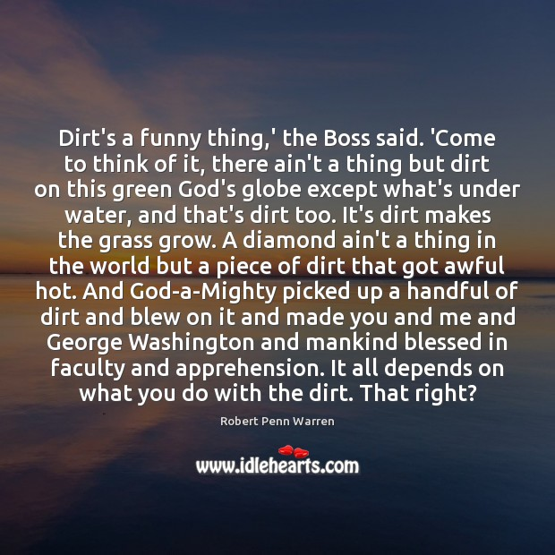Dirt's a funny thing,' the Boss said. 'Come to think of Image