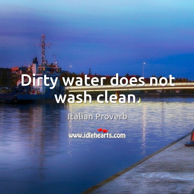 Dirty water does not wash clean. Image