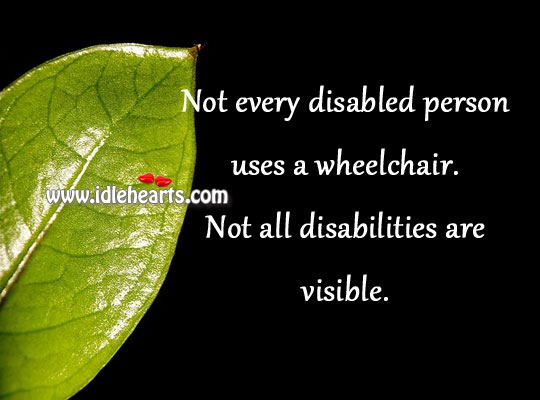 Not Every Disabled Person Uses A Wheelchair