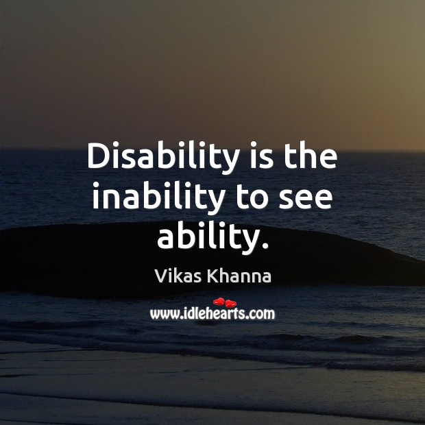 Disability is the inability to see ability. Image