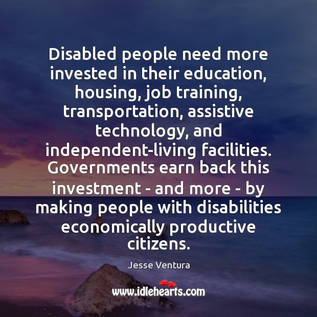 Disabled people need more invested in their education, housing, job training, transportation, Investment Quotes Image