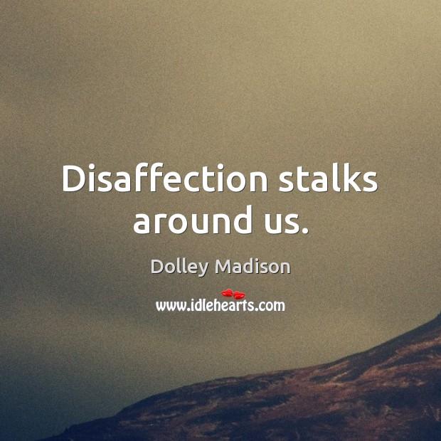 Disaffection stalks around us. Image