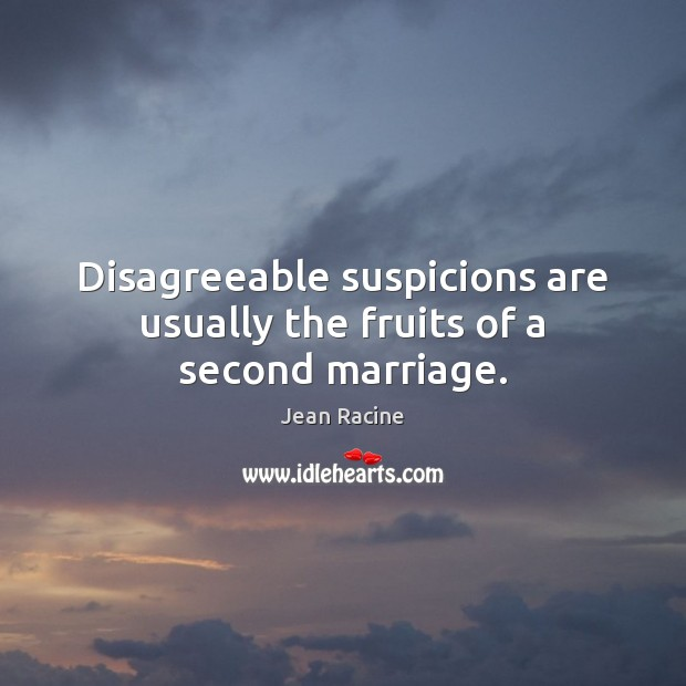 Disagreeable suspicions are usually the fruits of a second marriage. Image