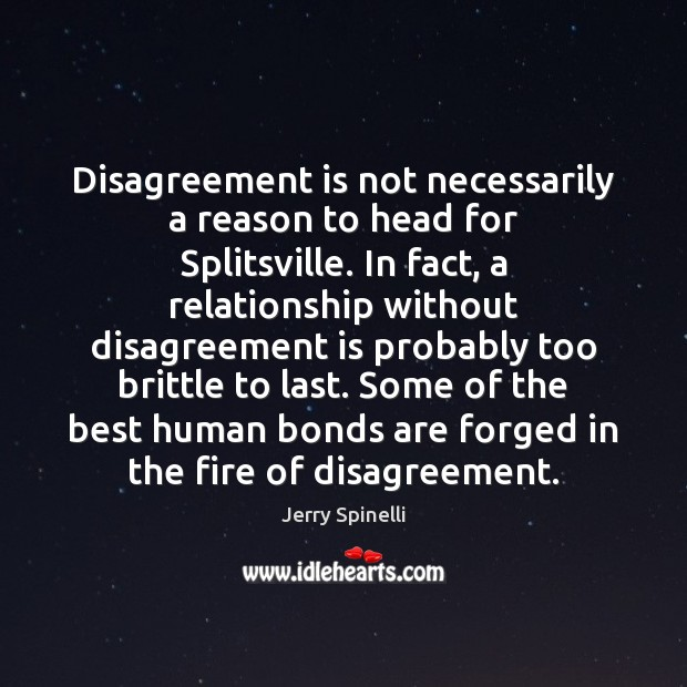 Disagreement is not necessarily a reason to head for Splitsville. In fact, Jerry Spinelli Picture Quote