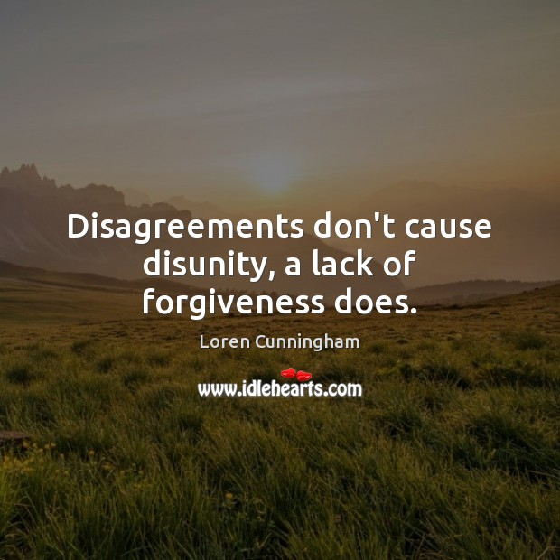 Disagreements don't cause disunity, a lack of forgiveness does. Image