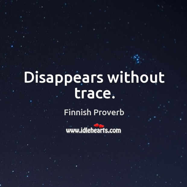 Disappears without trace. Finnish Proverbs Image