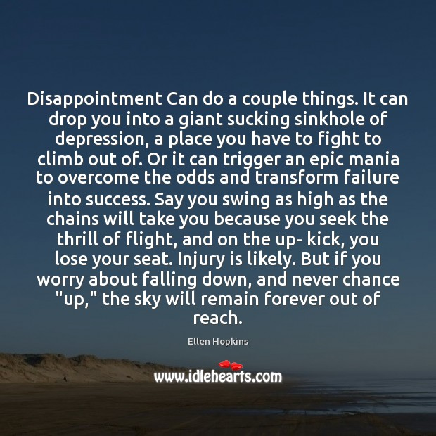 Disappointment Can do a couple things. It can drop you into a Ellen Hopkins Picture Quote