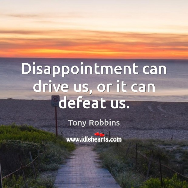 Image, Disappointment can drive us, or it can defeat us.