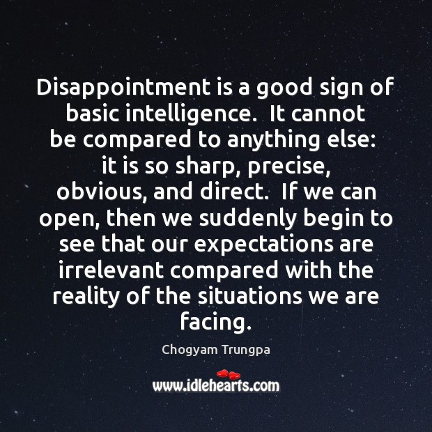 Disappointment is a good sign of basic intelligence.  It cannot be compared Chogyam Trungpa Picture Quote