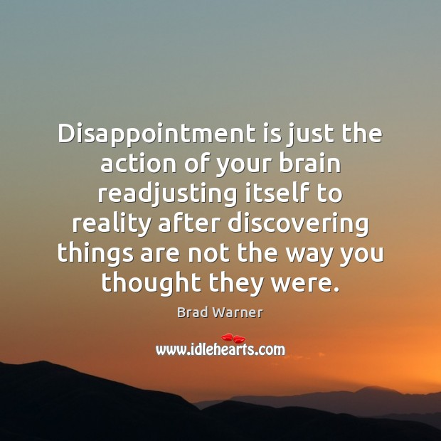 Image, Disappointment is just the action of your brain readjusting itself to reality