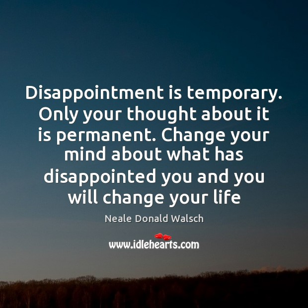 Image, Disappointment is temporary. Only your thought about it is permanent. Change your