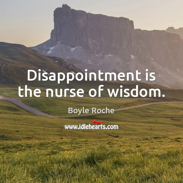 Image, Disappointment is the nurse of wisdom.