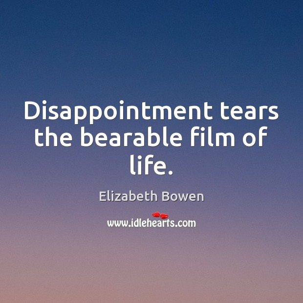 Image, Disappointment tears the bearable film of life.