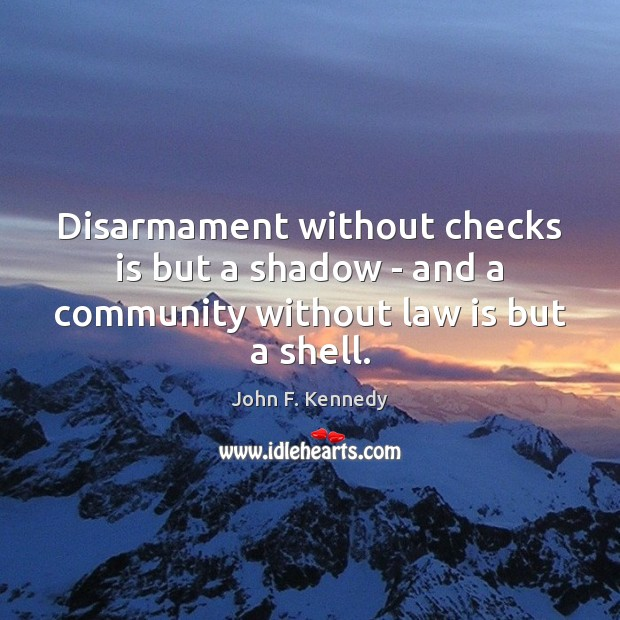Disarmament without checks is but a shadow – and a community without law is but a shell. Image