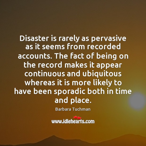 Image, Disaster is rarely as pervasive as it seems from recorded accounts. The