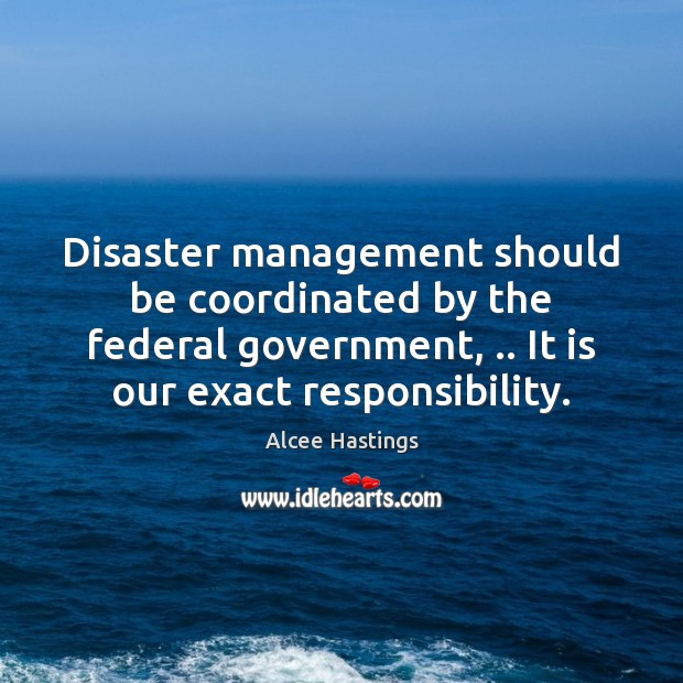 Image, Disaster management should be coordinated by the federal government, .. It is our