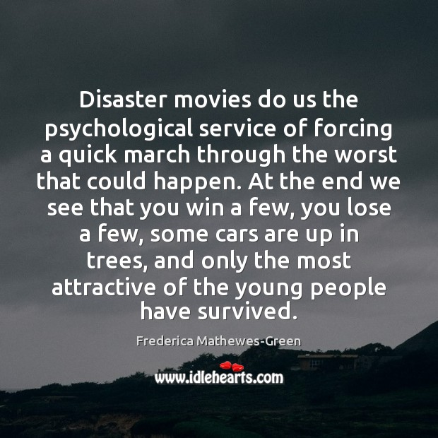 Disaster movies do us the psychological service of forcing a quick march Image