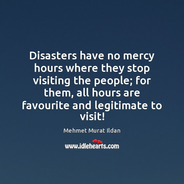 Image, Disasters have no mercy hours where they stop visiting the people; for