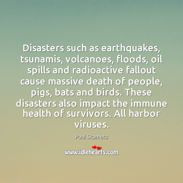 Disasters such as earthquakes, tsunamis, volcanoes, floods, oil spills and radioactive fallout Image