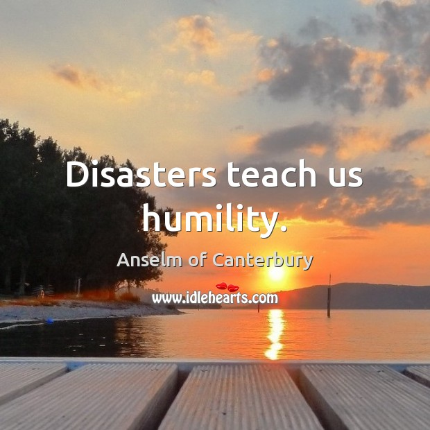 Image, Disasters teach us humility.