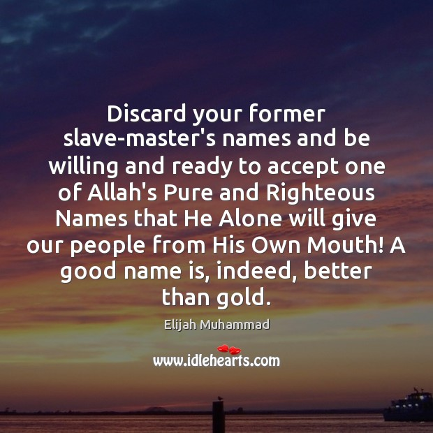 Discard your former slave-master's names and be willing and ready to accept Image